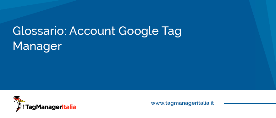 Glossario Account Google Tag Manager