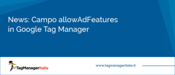 Aggiornamento: Campo allowAdFeatures in Google Tag Manager